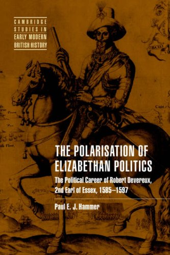 9780521019415: The Polarisation of Elizabethan Politics: The Political Career of Robert Devereux, 2nd Earl of Essex, 1585-1597
