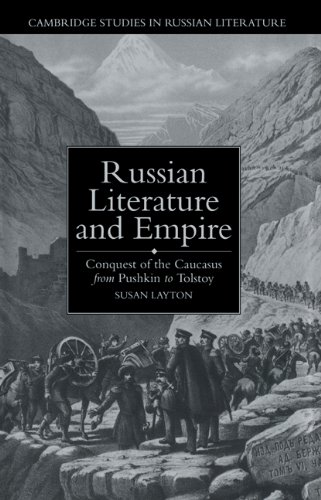 9780521020015: Russian Literature and Empire: Conquest of the Caucasus from Pushkin to Tolstoy (Cambridge Studies in Russian Literature)