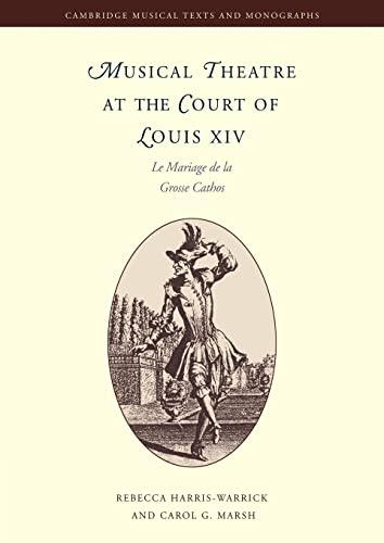 9780521020220: Musical Theatre at the Court of Louis XIV: Le Mariage de la Grosse Cathos (Cambridge Musical Texts and Monographs)