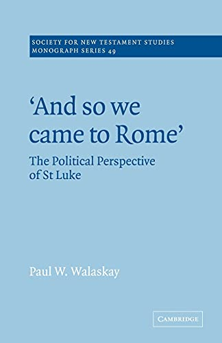 9780521020565: 'And so we Came to Rome ': The Political Perspective of St Luke (Society for New Testament Studies Monograph Series)