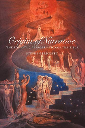 Origins of Narrative: The Romantic Appropriation of the Bible: Stephen Prickett