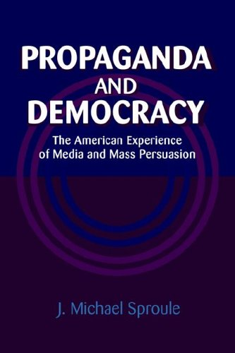 9780521022002: Propaganda and Democracy: The American Experience of Media and Mass Persuasion (Cambridge Studies in the History of Mass Communication)