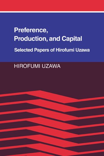 Preference, Production and Capital: Selected Papers of Hirofumi Uzawa: Hirofumi Uzawa