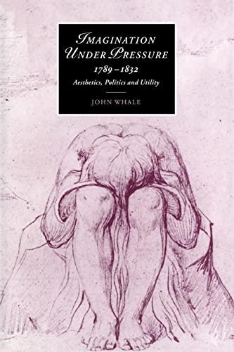 9780521022712: Imagination under Pressure, 1789-1832: Aesthetics, Politics and Utility (Cambridge Studies in Romanticism)