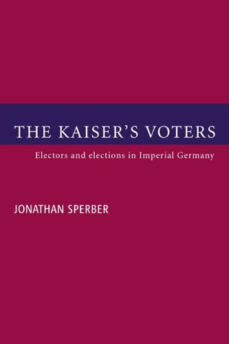 9780521023269: The Kaiser's Voters: Electors and Elections in Imperial Germany