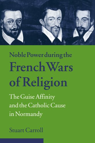 9780521023870: Noble Power during the French Wars of Religion: The Guise Affinity and the Catholic Cause in Normandy (Cambridge Studies in Early Modern History)