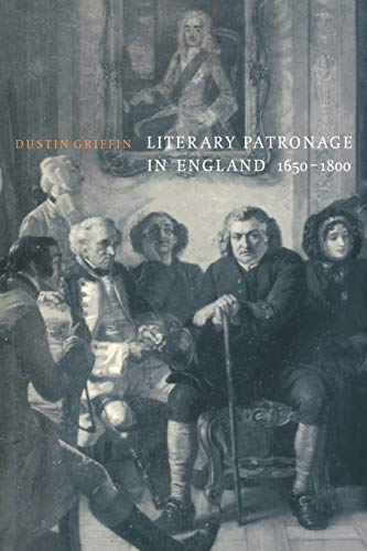 Literary Patronage in England, 1650 1800: Dustin Griffin