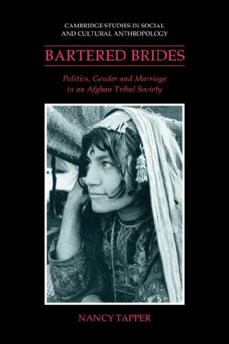 Bartered Brides: Politics, Gender and Marriage in an Afghan Tribal Society (Cambridge Studies in ...