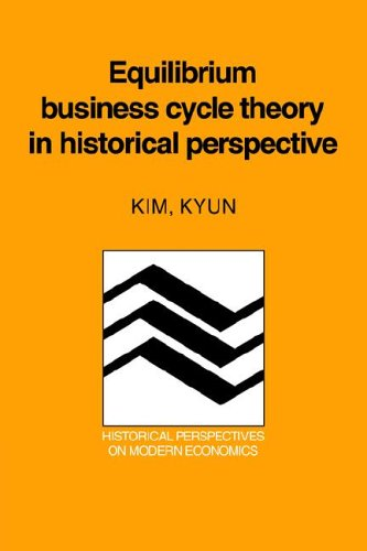 Equilibrium Business Cycle Theory in Historical Perspective (Historical Perspectives on Modern ...