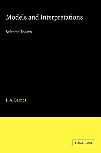 Models and Interpretations: Selected Essays: Barnes, J. A.