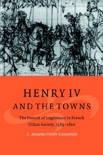9780521025072: Henry IV and the Towns: The Pursuit of Legitimacy in French Urban Society, 1589-1610 (Cambridge Studies in Early Modern History)