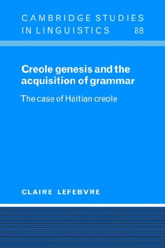 9780521025386: Creole Genesis and the Acquisition of Grammar: The Case of Haitian Creole (Cambridge Studies in Linguistics)