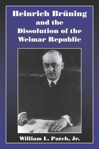 9780521025416: Heinrich Bruning and the Dissolution of the Weimar Republic