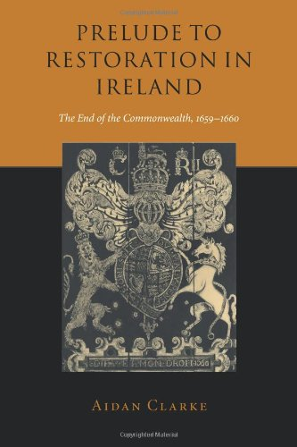 Prelude to Restoration in Ireland: The End of the Commonwealth, 1659 1660: Aidan Clarke