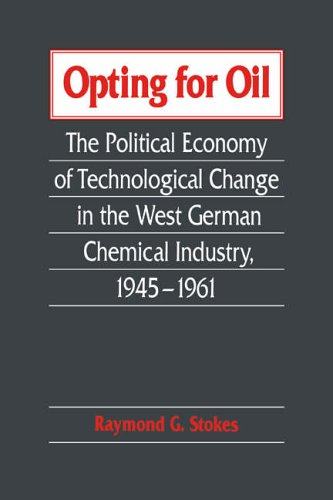 9780521025768: Opting for Oil: The Political Economy of Technological Change in the West German Industry, 1945-1961