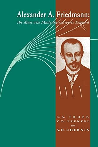 9780521025881: Alexander A Friedmann: The Man who Made the Universe Expand
