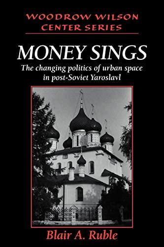 Money Sings: The Changing Politics of Urban Space in Post-Soviet Yaroslavl (Woodrow Wilson Center ...