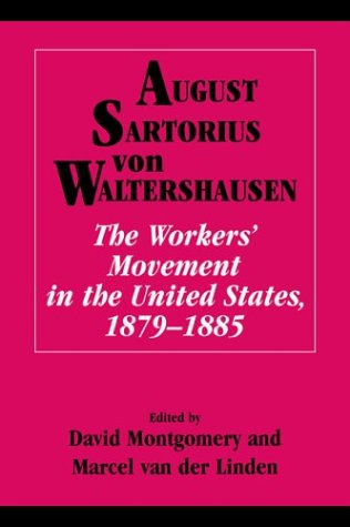 The Workers Movement in the United States, 1879-1885: August Sartorius Von Waltershausen