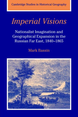 9780521026741: Imperial Visions: Nationalist Imagination and Geographical Expansion in the Russian Far East, 1840-1865 (Cambridge Studies in Historical Geography)