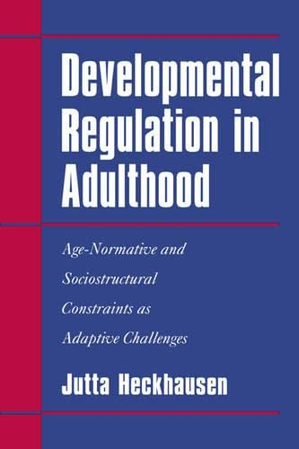 9780521027137: Developmental Regulation in Adulthood: Age-Normative and Sociostructural Constraints as Adaptive Challenges