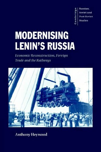 Modernising Lenins Russia Economic Reconstruction, Foreign Trade and the Railways Cambridge Russian...