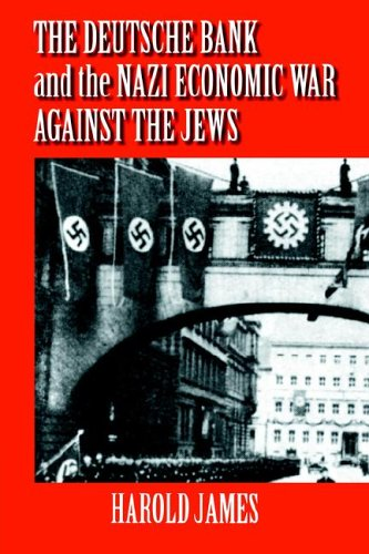 The Deutsche Bank and the Nazi Economic War against the Jews: The Expropriation of Jewish-Owned ...