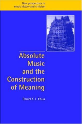 9780521027519: Absolute Music and the Construction of Meaning (New Perspectives in Music History and Criticism)