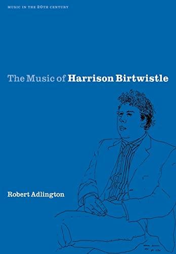 9780521027809: The Music of Harrison Birtwistle (Music in the Twentieth Century)