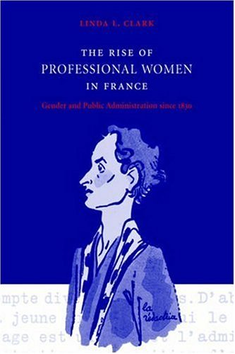 9780521027885: The Rise of Professional Women in France: Gender and Public Administration since 1830
