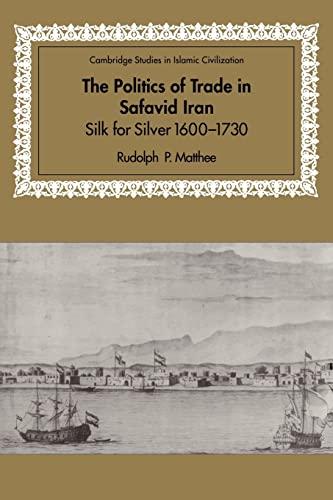 9780521028448: The Politics of Trade in Safavid Iran: Silk for Silver, 1600–1730 (Cambridge Studies in Islamic Civilization)