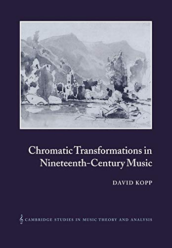 9780521028493: Chromatic Transformations in Nineteenth-Century Music (Cambridge Studies in Music Theory and Analysis)