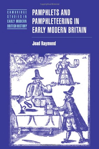 Pamphlets and Pamphleteering in Early Modern Britain (Cambridge Studies in Early Modern British History) (0521028779) by Joad Raymond
