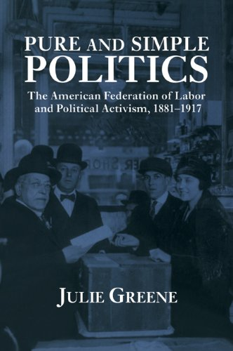 9780521028806: Pure and Simple Politics: The American Federation of Labor and Political Activism, 1881-1917