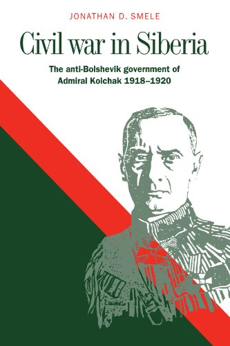 9780521029070: Civil War in Siberia: The Anti-Bolshevik Government of Admiral Kolchak, 1918-1920