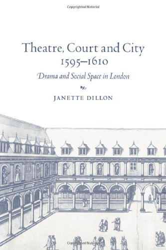 9780521029902: Theatre, Court and City, 1595-1610: Drama and Social Space in London
