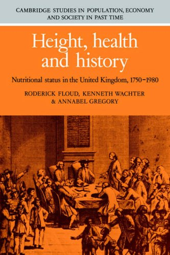 Height, Health and History: Nutritional Status in the United Kingdom, 1750-1980 (Cambridge Studies in Population, Economy and Society in Past Time) (0521029988) by Floud, Roderick; Wachter, Kenneth; Gregory, Annabel