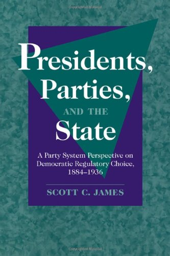 9780521030021: Presidents, Parties, and the State: A Party System Perspective on Democratic Regulatory Choice, 1884-1936