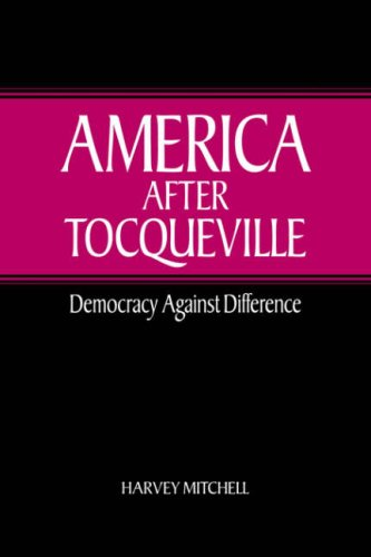 America After Tocqueville: Democracy Against Difference: Harvey Mitchell