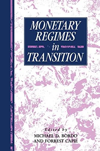 Monetary Regimes in Transition (Studies in Macroeconomic History): Michael D. Bordo