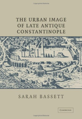 The Urban Image of Late Antique Constantinople: Sarah Bassett