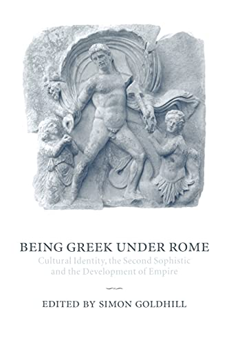 9780521030878: Being Greek under Rome: Cultural Identity, the Second Sophistic and the Development of Empire