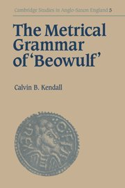 The Metrical Grammar of Beowulf (Cambridge Studies in Anglo-Saxon England): Calvin B. Kendall