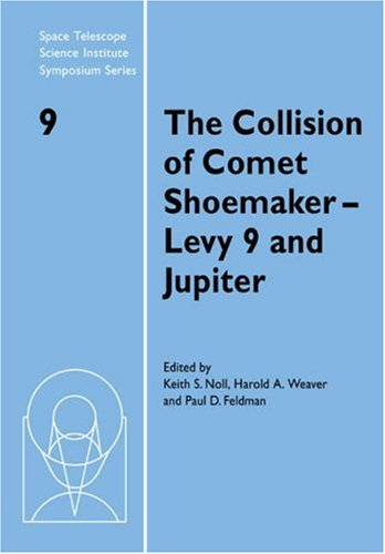 The Collision of Comet Shoemaker-Levy 9 and: Editor-Keith S. Noll;