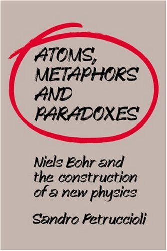 9780521031882: Atoms, Metaphors and Paradoxes: Niels Bohr and the Construction of a New Physics