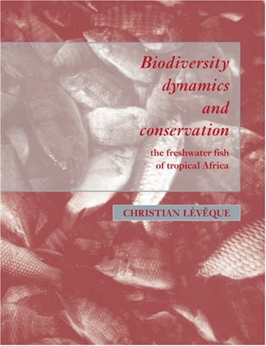 9780521031974: Biodiversity Dynamics and Conservation: The Freshwater Fish of Tropical Africa
