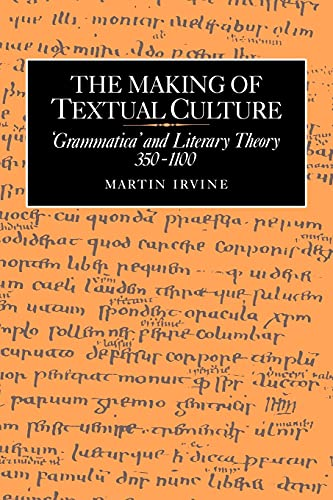 9780521031998: The Making of Textual Culture: 'Grammatica' and Literary Theory 350-1100
