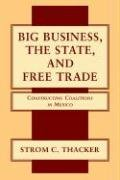 9780521032131: Big Business, the State, and Free Trade: Constructing Coalitions in Mexico