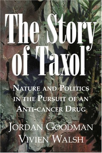 The Story of Taxol: Nature and Politics in the Pursuit of an Anti-Cancer Drug: Goodman, Jordan; ...