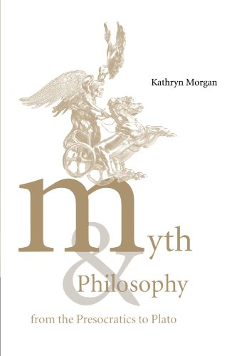 Myth and Philosophy from the Presocratics to Plato: Kathryn A. Morgan