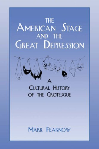 9780521033626: The American Stage and the Great Depression: A Cultural History of the Grotesque (Cambridge Studies in American Theatre and Drama)